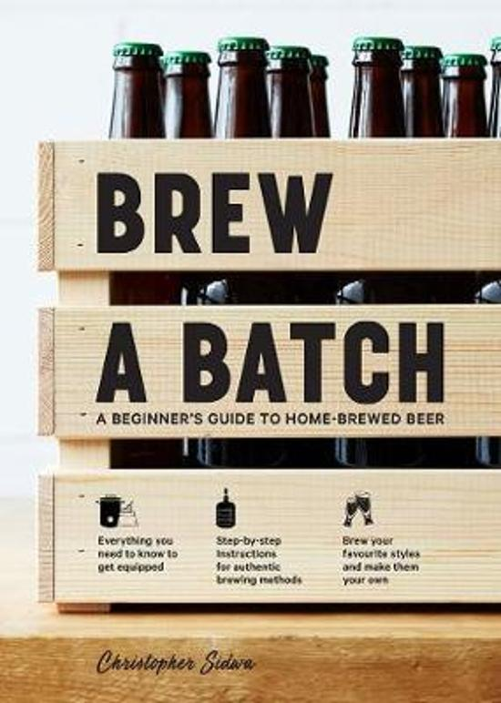 Brew a Batch - A Beginner's Guide to Home-Brewed Beer