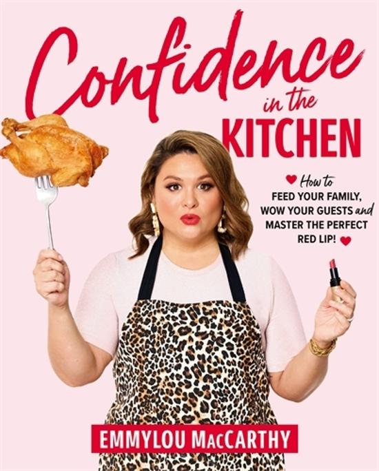 Confidence in the Kitchen - How to Feed Your Family, Wow Your Guests and Master the Perfect Red Lip!