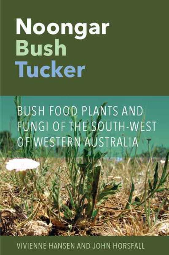 Noongar Bush Tucker - Bush Food Plants and Fungi of the South-West of Western Australia