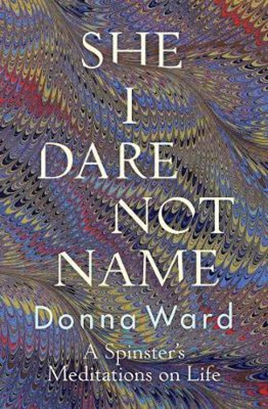 She I Dare Not Name - A Spinster's Meditations on Life