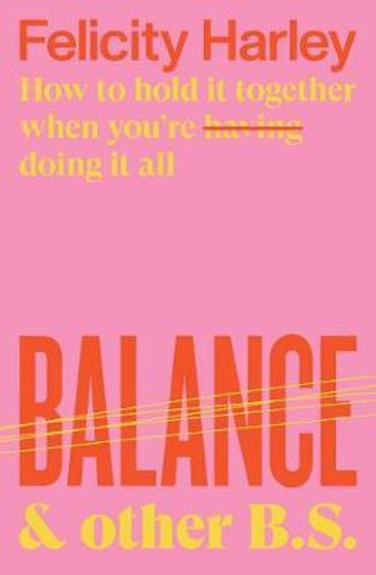 Balance & Other B.S.: How to Hold it Together When You're Having (Doing) it All