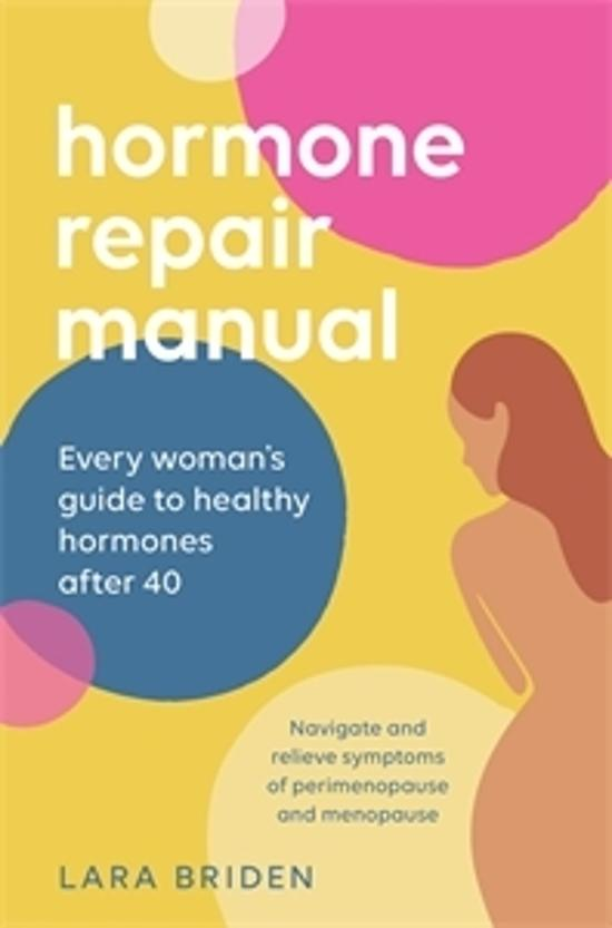 Hormone Repair Manual - Every woman's guide to healthy hormones after 40