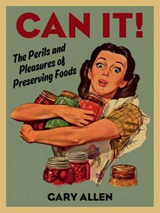 Can it! The Perils and Pleasures of Preserving Foods