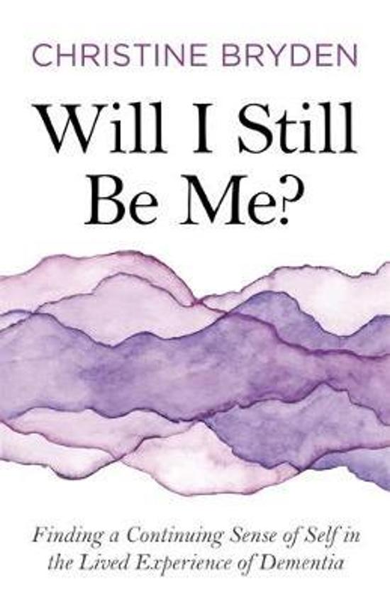 Will I Still Be Me? Finding a Continuing Sense of Self in the Lived Experience of Dementia