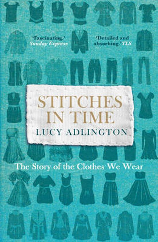 Stitches in Time - The Story of the Clothes We Wear