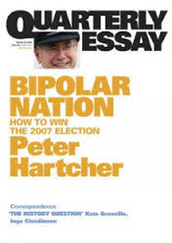 Quarterly Essay 25 - Bipolar Nation - How to Win the 2007 Election
