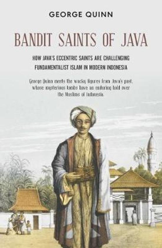 Bandit Saints of Java - How Java's eccentric saints are challenging fundamentalist Islam in modern Indonesia
