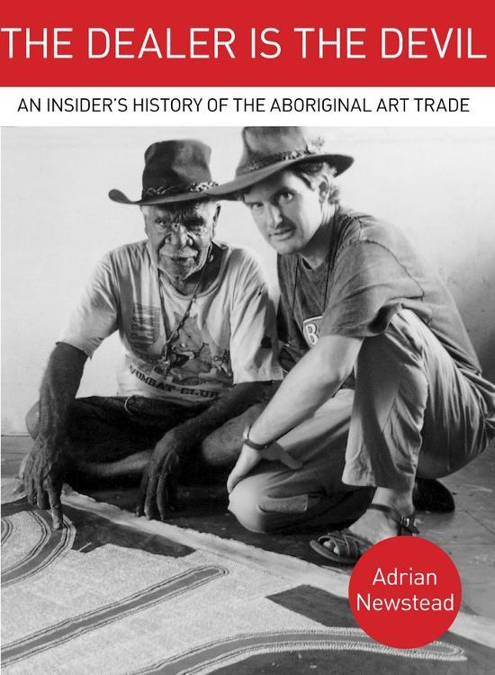 Dealer is the Devil - An Insider's History of the Aboriginal Art Trade