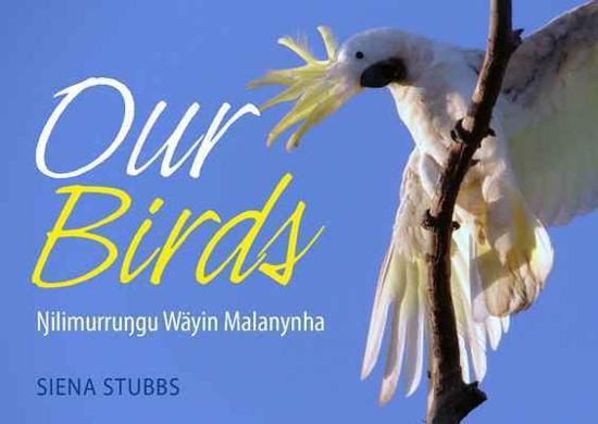 Our Birds - Nilimurrungu Wayin Malanynh