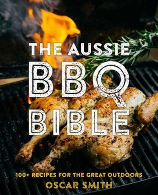 Aussie BBQ Bible: 100+ Recipes for the Great Outdoors