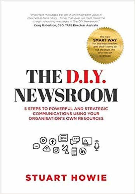 The DIY Newsroom - 5 Steps to Powerful and Strategic Communications Using Your Organisations's Own Resources