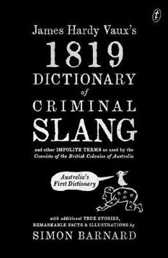 James Hardy Vaux's 1819 Dictionary of Criminal Slang and Other Impolite Terms as Used by the Convicts of the British Colonies of Australia with