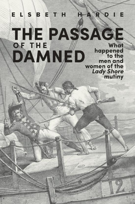 Passage of the Damned: What happened to the men and women of the Lady Shore mutiny