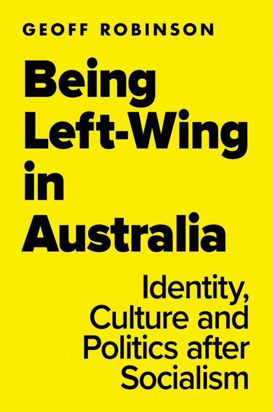 Being Left-Wing in Australia: Identity, Culture and Politics after Socialism