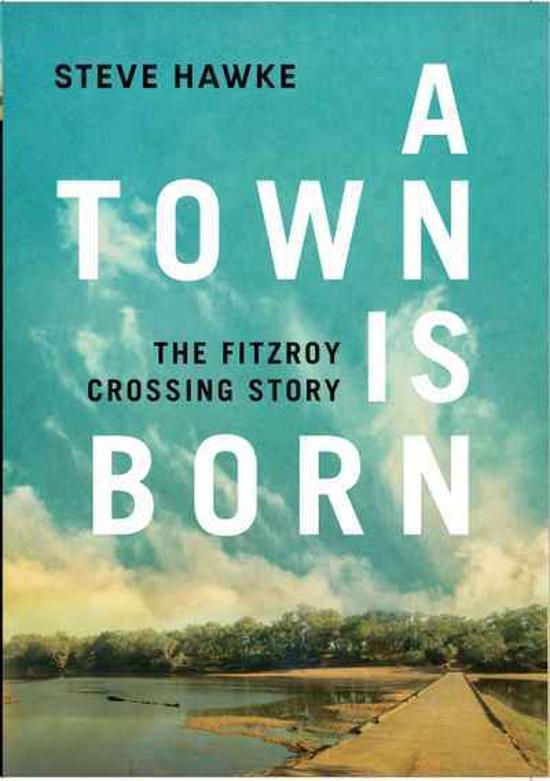 Town is Born - The Fitzroy Crossing Story
