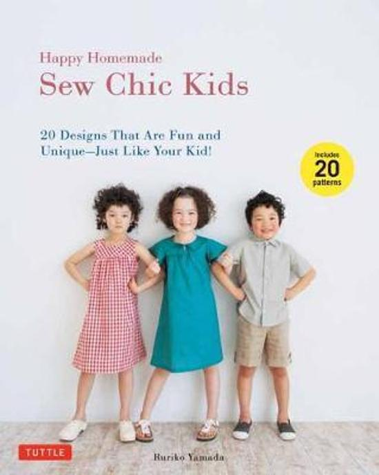 Happy Homemade Sew Chic Kids - 20 Designs That Are Fun and Unique - Just Like Your Kids