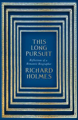 This Long Pursuit - Reflections of a Romantic Biographer
