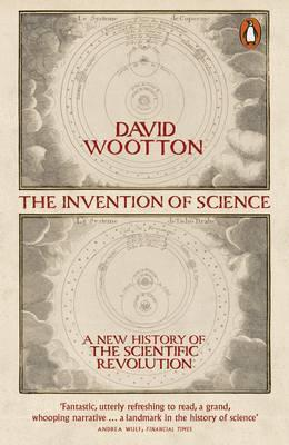 Invention of Science - A New History of the Scientific Revolution