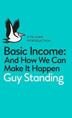Basic Income: And How We Can Make it Happen - A Pelican Introduction