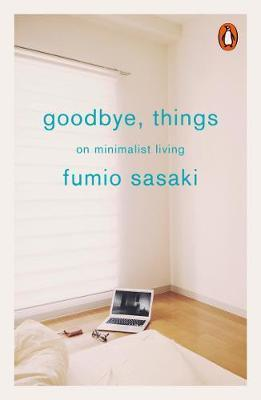 Goodbye, Things - On Minimalist Living