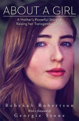 About a Girl - A Mother's Powerful Story of Raising her Transgender Child