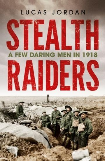 Stealth Raiders: A Few Daring Men in 1918