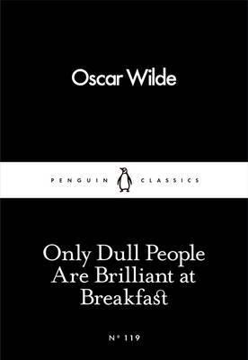 Only Dull People are Brilliant at Breakfast - Penguin Little Black Books