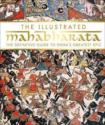 Illustrated Mahabharata - The Definitive Guide to India's Greatest Epic