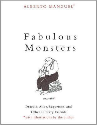 Fabulous Monsters -  Dracula, Alice, Superman, and Other Literary Friends