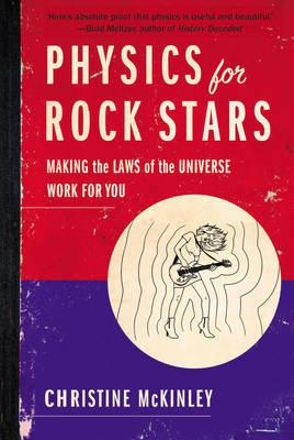 Physics for Rock Stars - Making the Laws of the Universe Work for You