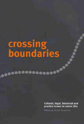 Crossing Boundaries - Cultural Legal Historical & Practice Issues In Native Title