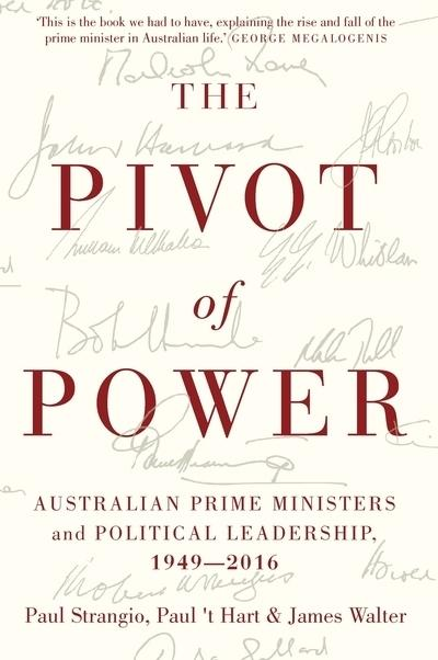 Pivot of Power - Australian Prime Ministers and Political Leadership, 1949-2016
