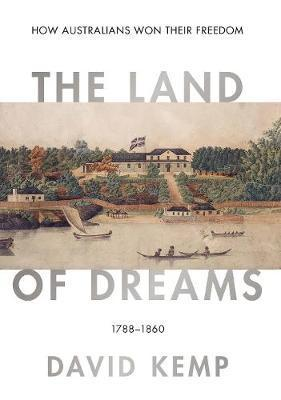 Land of Dreams - How Australians Won Their Freedom, 1788-1860
