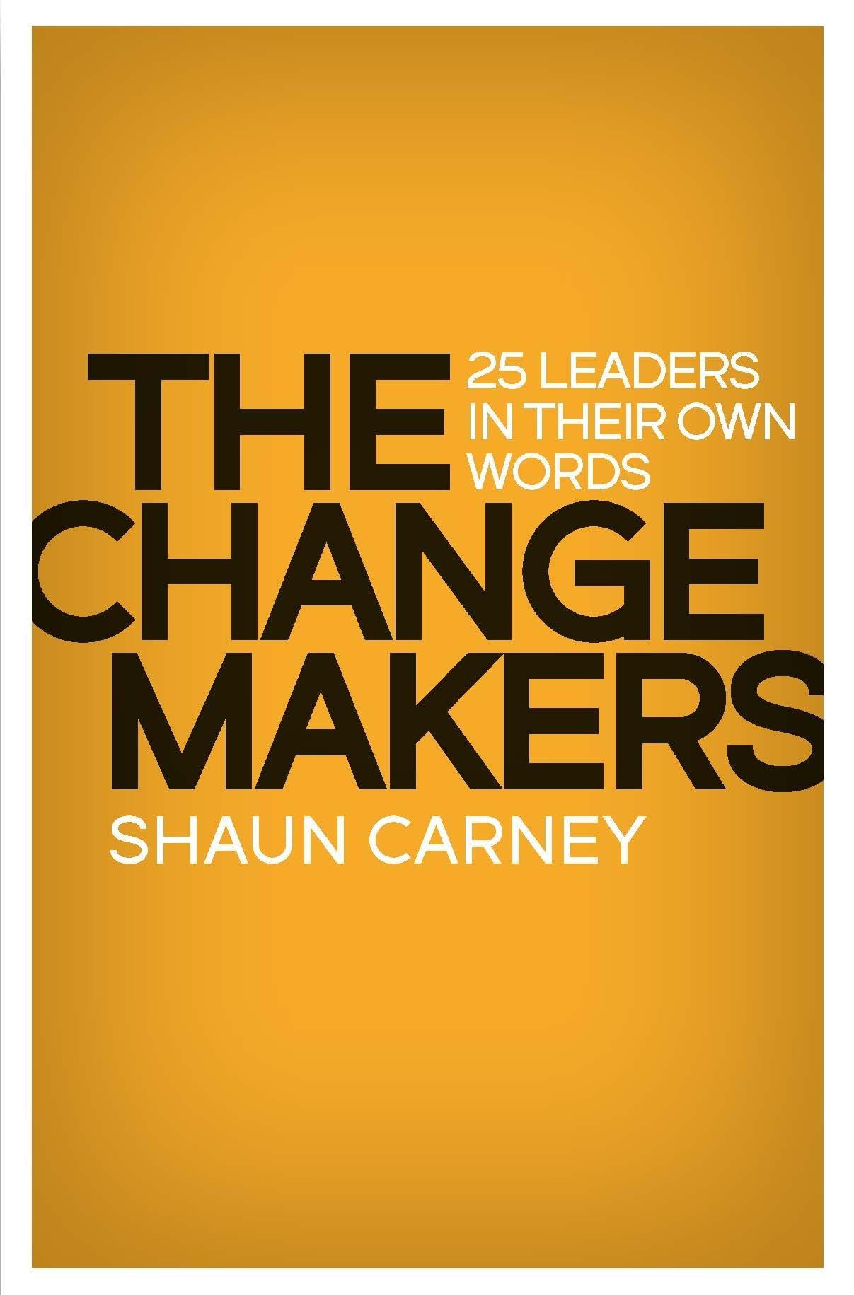 Change Makers - 25 leaders in their own words