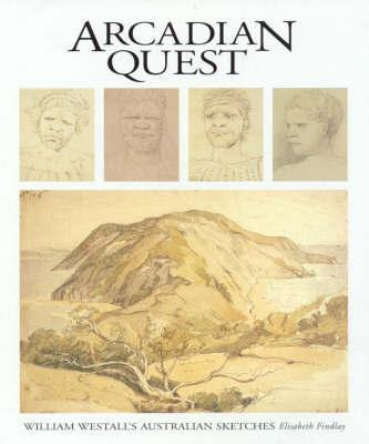 Arcadian Quest: William Westall's Australian Sketches