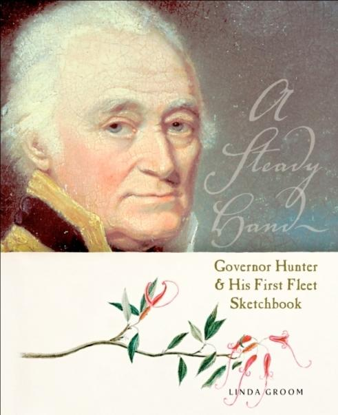 A Steady Hand: Governor Hunter & His First Fleet Sketchbook