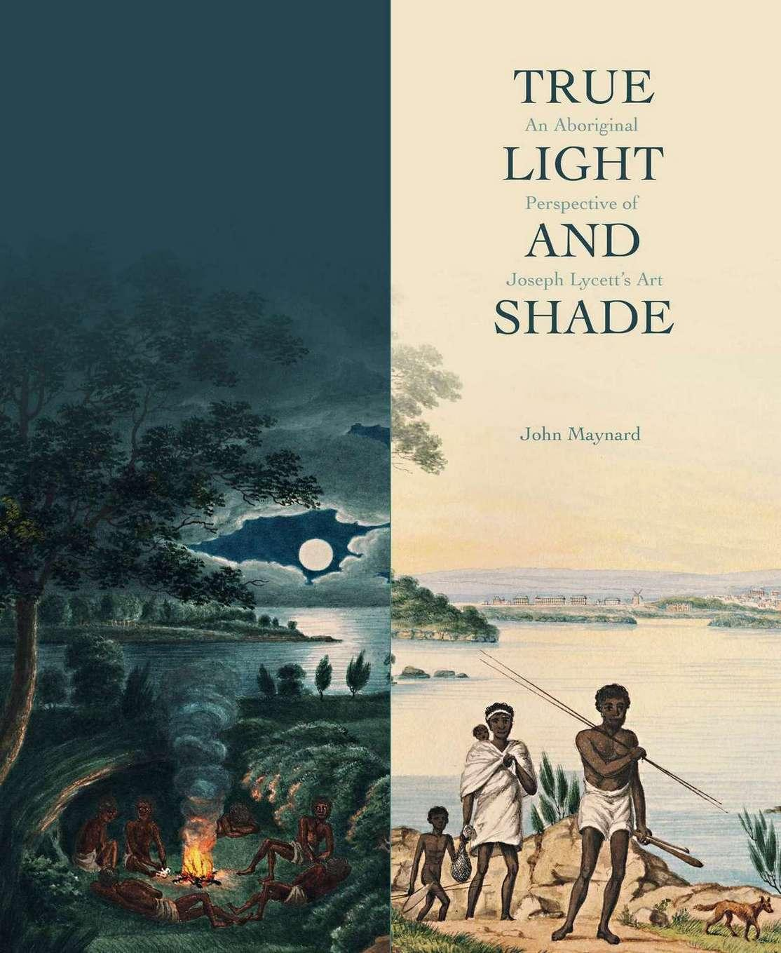 True Light and Shade: An Aboriginal Perspective of Joseph Lycett's Art