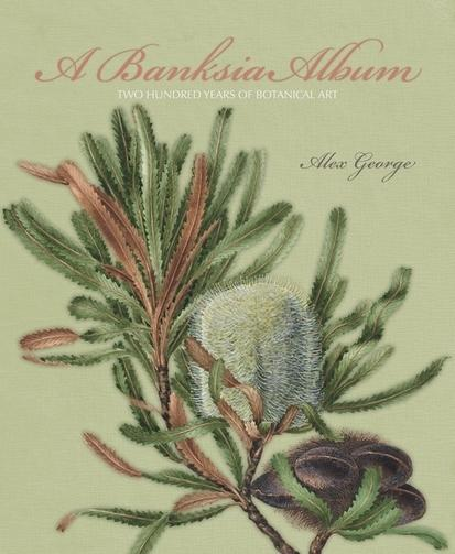 A Banksia Album: Two Hundred Years of Botanical Art