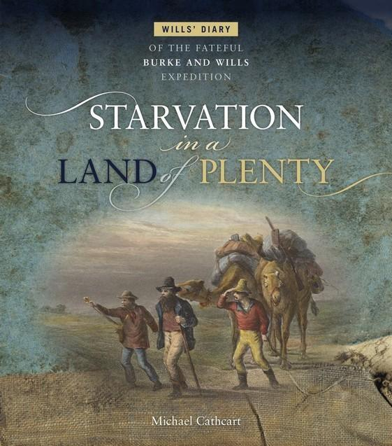 Starvation in a Land of Plenty: Wills' Diary of the Fateful Burke and Wills Expedition