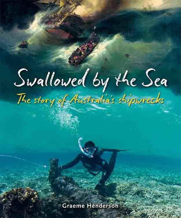 Swallowed by the Sea: The Story of Australia's Shipwrecks