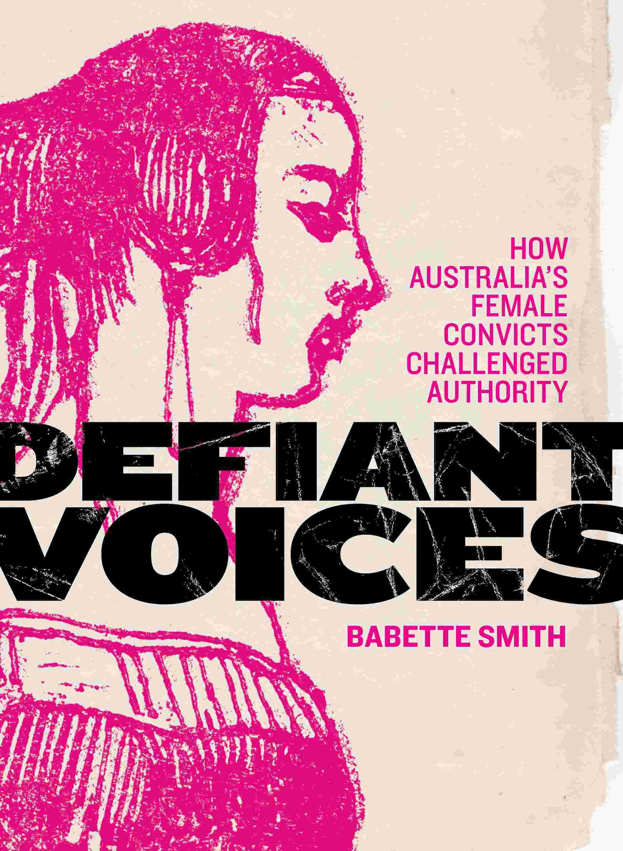 Defiant Voices: How Australia's Female Convicts Challenged Authority 1788-1853