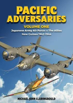 Pacific Adversaries - Volume One - Japanese Army Air Force vs the Allies New Guinea 1942-1944