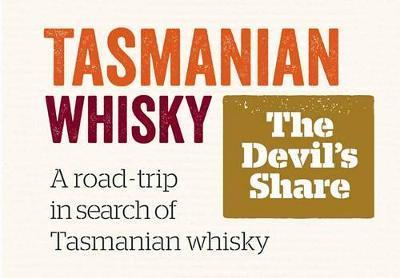Tasmanian Whisky - the Devil's Share - A Road Trip in Search of Tasmanian Whisky