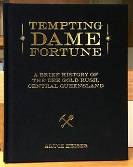 Tempting Dame Fortune - A Brief History of the Dee Goldrush, Central Queensland