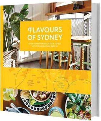 Flavours of Sydney - Over 120 Restaurants, Bars and Hotels with Their Signature Recipes