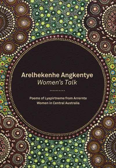 Arelhekenhe Angkentye: Women's Talk - Poems of Lyapirtneme from Arrernte Women in Central Australia