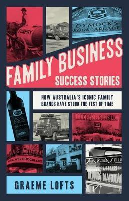 Family Business Success Stories - How Australia's Iconic Family Brands Have Stood the Test of Time
