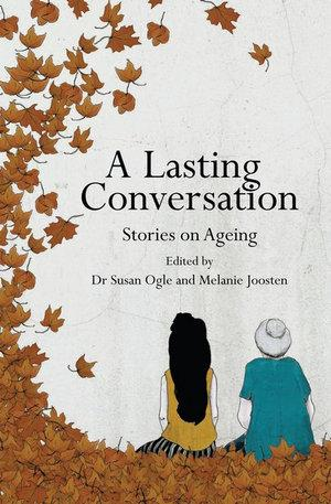 Lasting Conversation - Stories on Ageing.  Stories on Ageing
