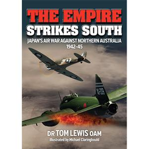Empire Strikes South: Japan's War Against Norther Australia 1942-45 (2nd edition)