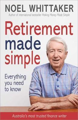 Retirement Made Simple - Everything you need to know about planning for a happy retirement